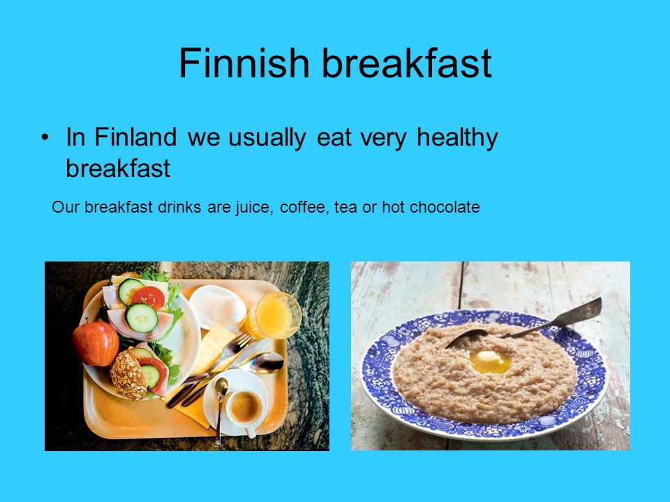 Very Healthy Breakfast  Finnish foodculture ppt