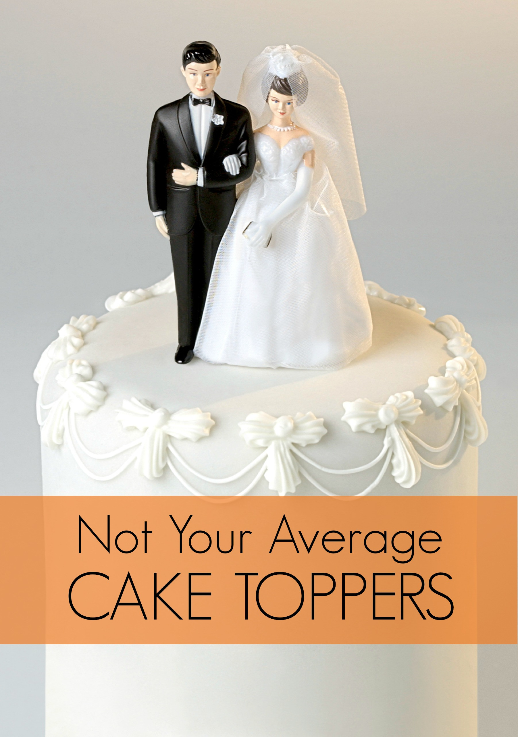 Wedding Cakes With Toppers  Not Your Average Cake Toppers