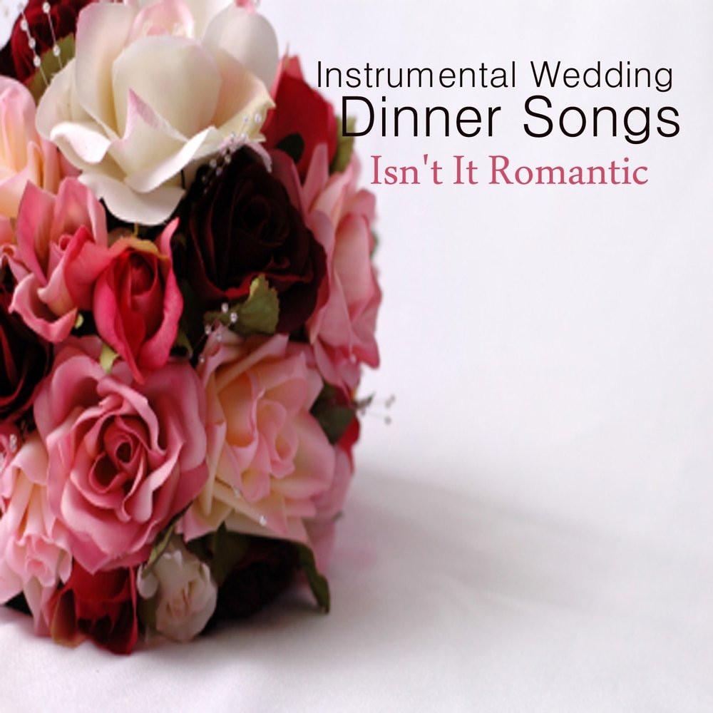 Wedding Dinner Songs  Instrumental Wedding Dinner Songs Isn t It Romantic — The