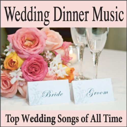 Wedding Dinner Songs  Wedding Dinner Music Top Wedding Songs of All Time
