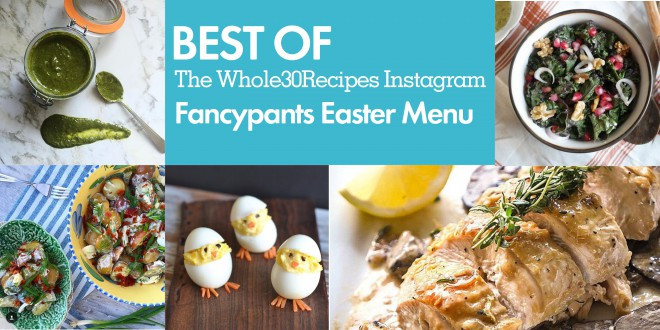 Whole Food Easter Dinner  Best of Whole30 Recipes Fancypants Easter Menu