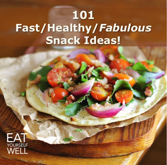Whole Foods Healthy Snacks  101 Fresh whole food healthy snacks EAT YOURSELF WELL