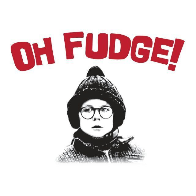 A Christmas Story Oh Fudge  Oh Fudge A Christmas Story Ralphie Humor Funny Mens High