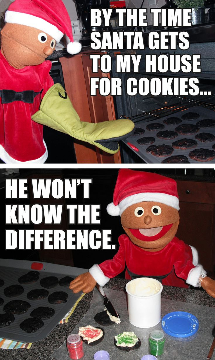 Christmas Cookies Meme  By the time Santa s to my house for cookies he won t