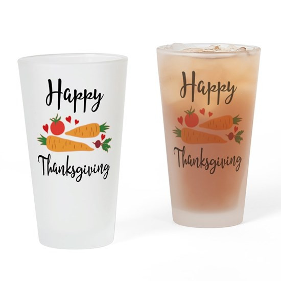 Happy Thanksgiving Vegetarian  Happy Thanksgiving Ve arian Drinking Glass by