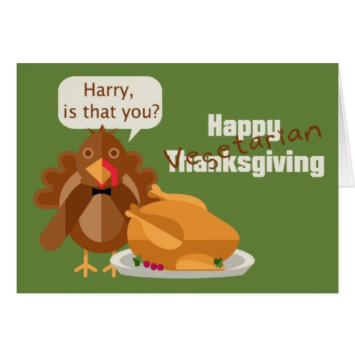 Happy Vegan Thanksgiving  Happy Ve arian Thanksgiving Humor Cards