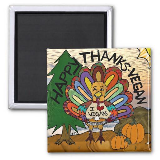 Happy Vegan Thanksgiving  Happy Thanks Vegan Thanksgiving Turkey Gifts Magnet