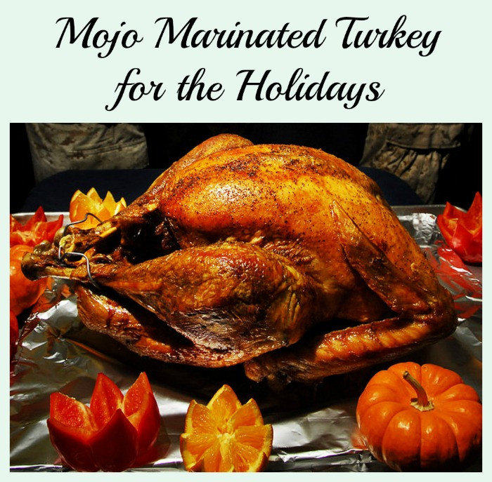 Marinate Thanksgiving Turkey  Liven Up the Holidays with Mojo Turkey Recipe