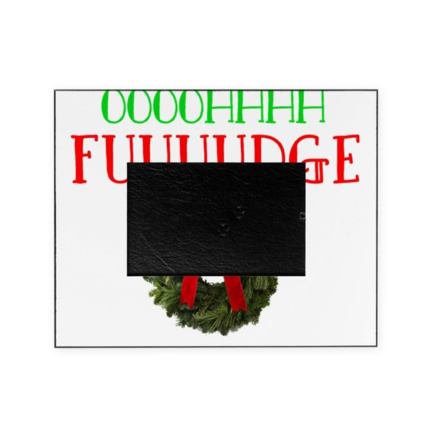 Oh Fudge Christmas Story  Oh Fudge Christmas Story Picture Frame by Admin CP
