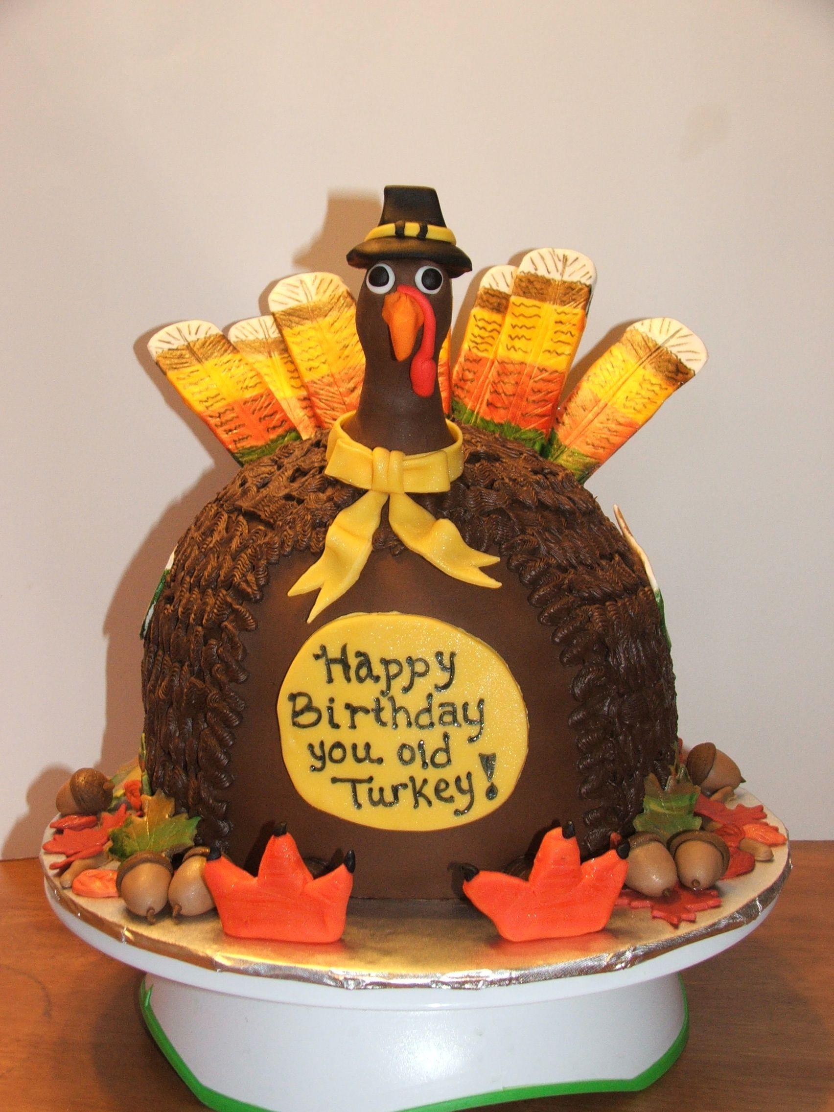 Thanksgiving Birthday Cake  did someone say TURKEY it is a thanksgiving birthday cake