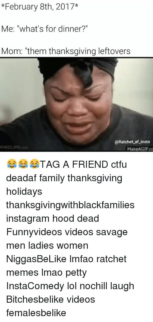 Thanksgiving Leftovers Meme  February 8th 2017 Me What s for Dinner Mom Them