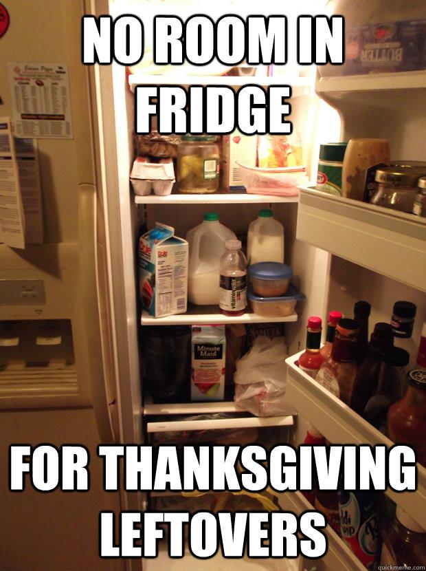 Thanksgiving Leftovers Meme  No room in fridge for thanksgiving leftovers First World