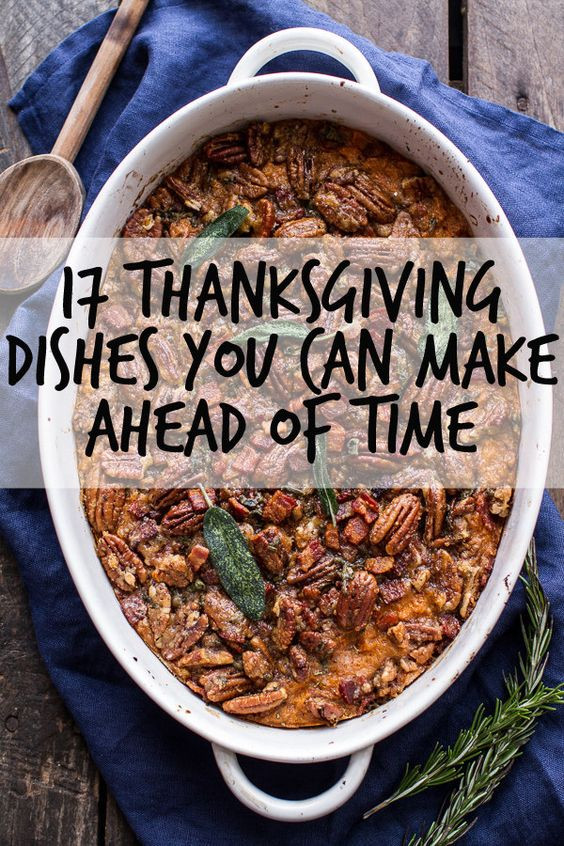 Thanksgiving Make Ahead Recipes  17 Thanksgiving Dishes You Can Make Ahead Time