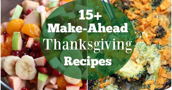 Thanksgiving Make Ahead Recipes  A round up of FAMILY FAVORITE easy make ahead Thanksgiving
