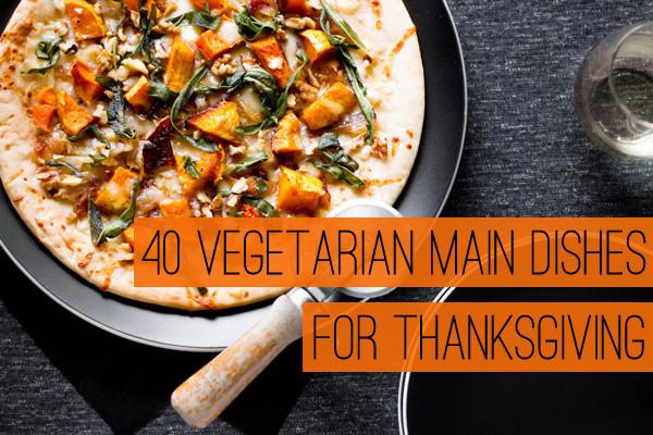 Thanksgiving Vegetarian Dish  40 Ve arian Main Dishes for Thanksgiving