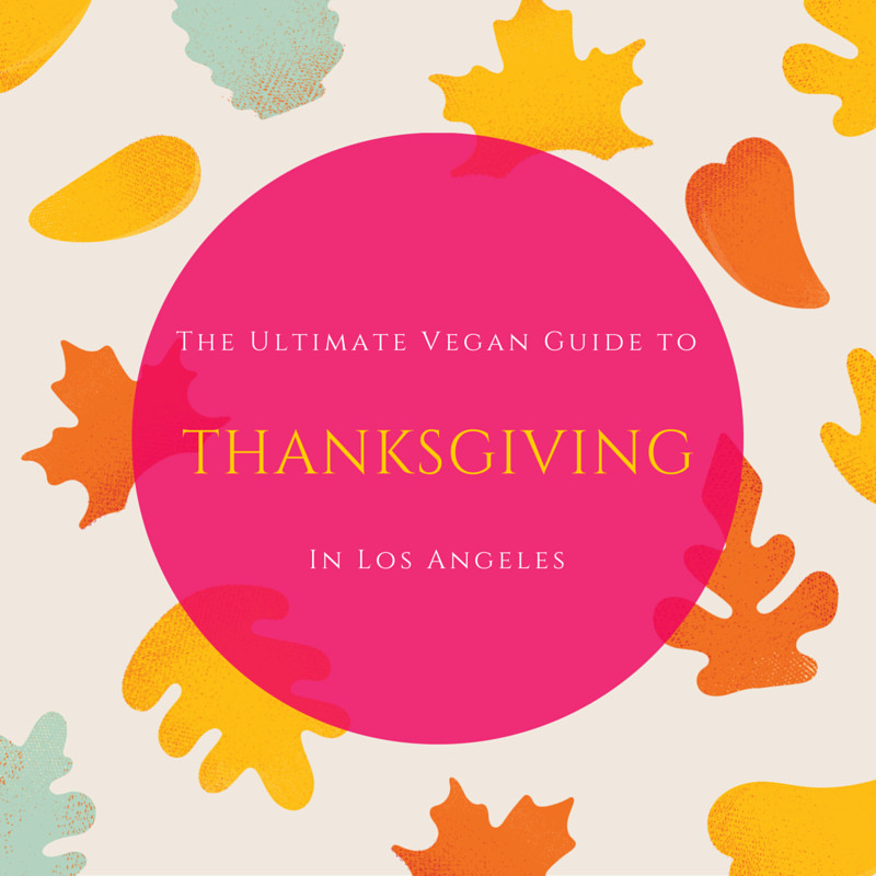 Vegetarian Thanksgiving Los Angeles  The Ultimate Vegan Guide to Thanksgiving in Los Angeles